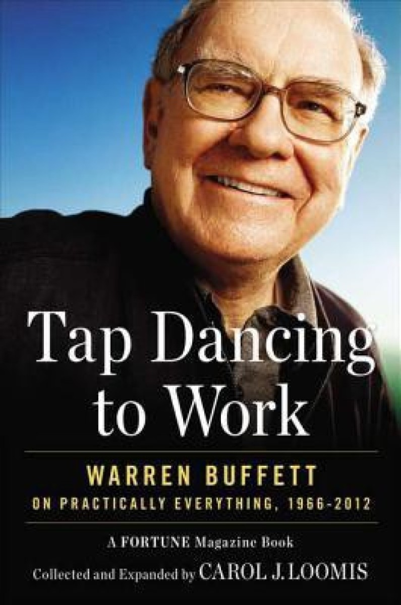 Book Review: Tap Dancing to Work: Warren Buffett on Practically Everything, 1966-2012 by Carol J. Loomis